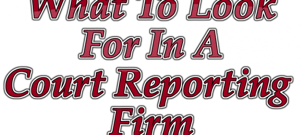 What To Look For In A Court Reporting Firm in Arizona